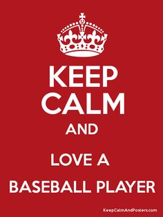 Keep Calm and LOVE A  BASEBALL PLAYER Poster