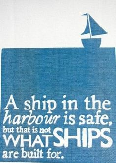 Sail away as soon as you can. It can only bring you greater happiness than remaining in port forever.