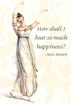 Jane Austen Quotes - How Shall I Bear So Much Happiness from Pride and Prejudice