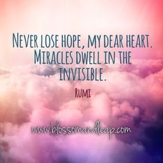 https://www.facebook.com/blossomANDleap?ref=tn_tnmn  #Rumi #quote | Never lose hope.