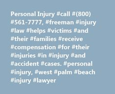 Personal Injury #call #(800) #561-7777, #freeman #injury #law #helps #victims #and #their #families #receive #compensation #for #their #injuries #in #injury #and #accident #cases. #personal #injury, #west #palm #beach #injury #lawyer http://cameroon.nef2.com/personal-injury-call-800-561-7777-freeman-injury-law-helps-victims-and-their-families-receive-compensation-for-their-injuries-in-injury-and-accident-cases-personal-injury/  Personal Injury Accidents do not just happen, they occur because…