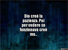 Dio creò la pazienza. Poiper vedere se funzionava.. | BESTI.it - immagini divertenti, foto, barzellette, video Italian Humor, Hilarious, Funny, Poetry Quotes, Sarcasm, Smile, Sayings, Words, Memes