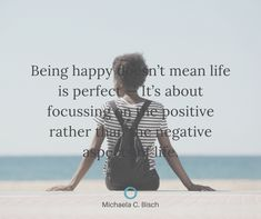 Being happy doesn't mean life is perfect. It's about focussing on the positive rather than the negative aspect of life. Iain Thomas, Everything Has Change, Vacation Home Rentals, Countries Of The World, My Way, My Passion, Inspiring Quotes, You Can Do, Be Perfect