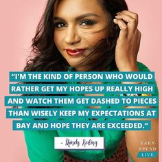 Wise words from our girl Mindy Kaling.