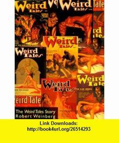 The Weird Tales Story (9781587151019) Robert Weinberg, E. Hoffmann Price , ISBN-10: 1587151014  , ISBN-13: 978-1587151019 ,  , tutorials , pdf , ebook , torrent , downloads , rapidshare , filesonic , hotfile , megaupload , fileserve