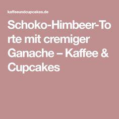 Schoko-Himbeer-Torte mit cremiger Ganache – Kaffee & Cupcakes