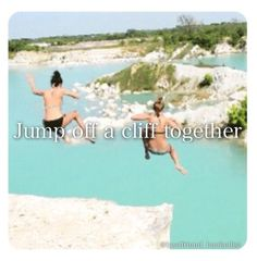 Best Friend Bucket List- go cliff jumping together