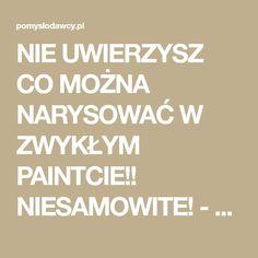 NIE UWIERZYSZ CO MOŻNA NARYSOWAĆ W ZWYKŁYM PAINTCIE!! NIESAMOWITE! - Pomysłodawcy.pl - Serwis bardziej kreatywny