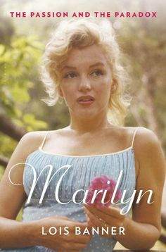 Marilyn: The Passion and the Paradox by Lois Banner (Bloomsbury, $30)