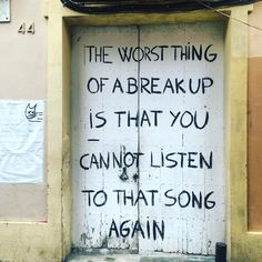 The worst part about a breakup is that you cannot listen to that song again.