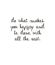 do what makes you happy +++For more inspirational quotes about #life, visit http://www.hot-lyts.com