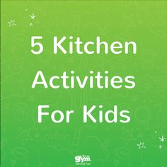 Keep your little ones occupied while you make dinner with these 5 kitchen activities for kids from The Little Gym!