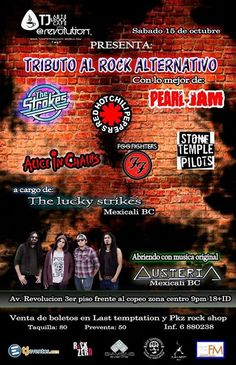 Hoy Sabado 15 de octubre Tributo al Rock Alternativo  y algo mas de Mexicali The Lucky Strikes mas de 3 de horas de show con lo mejor de The Strokes / Red Hot Chili Peppers / Pearl Jam / Stone Temple Pilots /  Alice in Chains y muchos mas / banda invitada Austeria con material original / 9 PM / En Tj Art & Rock@You Revolution 3er piso frente al copeo/Solo mayores 18 ID/ Preventa de boletos $50 Pesos y dia del evento $80 de  venta en Last Tamptation & Metal  Rock Shop mas info al Tel. 6880238