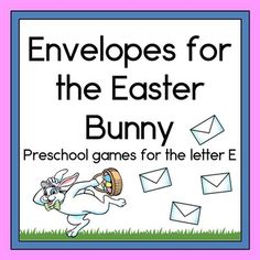 Envelopes for the Easter Bunny Preschool Games for the letter E Includes four hands on and developmentally appropriate learning games for preschool or kindergarten students.
