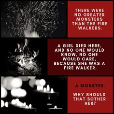 A quote from the Young Adult Fantasy novel Sand Dancer.  In the world of Sandair, Fire Walkers are considered to be monsters. Those with fire magic who have the power to burn homes and people.