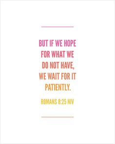 But if we hope for what we do not yet have, we wait for it patiently. #FreePrintable - http://www.incourage.me/share/#!/single/172