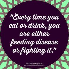 Educate yourself about real food and learn how to fight & prevent disease.  Check out Dr. Hyman's clinic at www.ultrawellnesscenter.com
