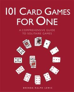 101 Card Games for One A Comprehensive Guide to Solitaire Games, Brenda Ralph Lewis, Random House Puzzles & Games Solo Card Games, Card Games For One, Family Card Games, Fun Card Games, Playing Card Games, One Player Card Games, Dice Games, Activity Games, Games To Play