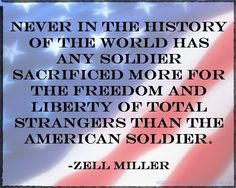 Thank You to Our Veterans | Never In The History Of The World Has Any Soldier Sacrificed More For ...
