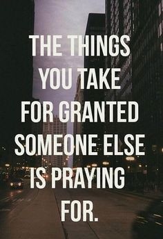 Take nothing for granted. Loved and repinned by www.cleaneatingwithkids.com
