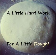 A little hard work! LOL! Food humor.