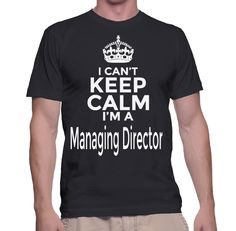 I Can't Keep Calm I'm A Managing Director T-Shirt