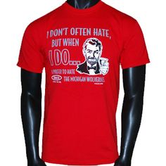 If you hate the Michigan Wolverines, then this T-Shirt is perfect! Great for Ohio State Fans.