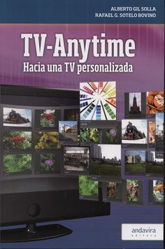TV-Anytime: hacia una TV personalizada / Alberto Gil Solla, Rafael G. Sotelo Bovino