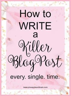 The 3rd top-viewed post from week 112 of the SHINE Blog Hop is: How to Write a Killer Blog Post Every Time by Pineapple and Main.