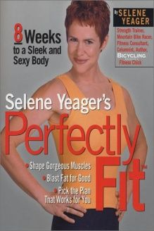 Selene Yeager's Perfectly Fit  8 Weeks to a Sleek and Sexy Body, 978-1579543167, Selene Yeager, Rodale Press