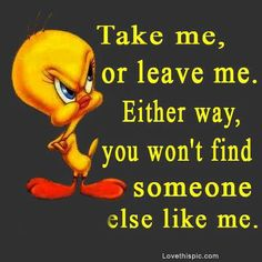 take me or leave me funny quotes cute quote tweety bird