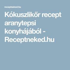 Kókuszlikőr recept aranytepsi konyhájából - Receptneked.hu