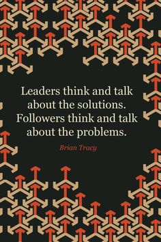 One thing the world could always use more of is leaders. Step up and change the conversation.