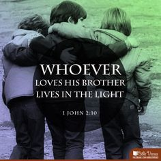 Whoever loves his brother lives in the light, and there is nothing in him to make him stumble.  -1 John 2:10