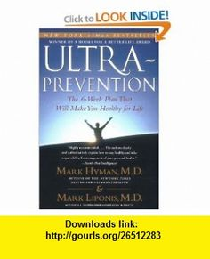 Ultraprevention The 6-Week Plan That Will Make You Healthy for Life (9780743448833) Mark Hyman, Mark Liponis , ISBN-10: 0743448839  , ISBN-13: 978-0743448833 ,  , tutorials , pdf , ebook , torrent , downloads , rapidshare , filesonic , hotfile , megaupload , fileserve