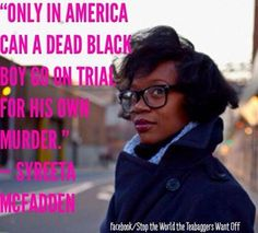 Only in America can a dead black boy go on trial for his own murder. ~ The justice system in this country is disgusting.