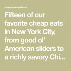 Fifteen of our favorite cheap eats in New York City, from good ol' American sliders to a richly savory Chinese noodle soup to one revelatory Mexican torta, and so much more.
