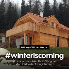#clicksgefühl der Woche: #winteriscoming #michkannmanmieten #holzhüttengaudi #lachtal #aufderalmdagibtskasünd