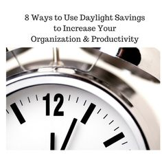 8 Ways to Use Daylight Savings to Increase Your Organization