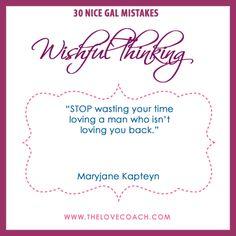 """Nice Gal Mistake: Wishful Thinking.  """"Don't wish. TRUST. HOPE. BELIEVE."""" maryjane www.thelovecoach.com"""