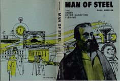 "Dust jacket to ""Man Of Steel: The Story of Sir Sandford Fleming."" by Hugh Maclean. (1969) The Ryerson Press. Toronto, Canada (via Shauntelle LeBlanc at Ethel - 20th Century Living)"