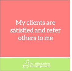 My clients are satisfied and refer others to me.   #coacherinaffirmations #affirmations #ecoacherin #coacherinsaffirmations #womanbusinessowner affirmations for women business owners