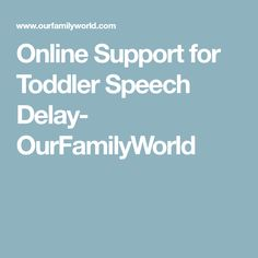 Online Support for Toddler Speech Delay- OurFamilyWorld