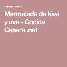 Mermelada de kiwi y uva - Cocina Casera .net