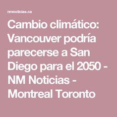 Cambio climático: Vancouver podría parecerse a San Diego para el 2050 - NM Noticias - Montreal Toronto