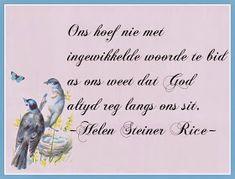 Ons hoef nie met ingewikkelde woorde te bid as ons weet dat God altyd reg langs ons sit - Helen Steiner Rice (Afrikaans) Helen Steiner Rice, Goeie Nag, Goeie More, Afrikaans Quotes, Scripture Verses, Fun Facts, Prayers, Wisdom, Meet