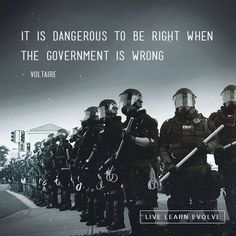 It is dangerous to be right, when the government is wrong.