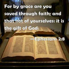 Ephesians 2:8 For by grace are you saved through faith; and that not of yourselves: it is the gift of God: