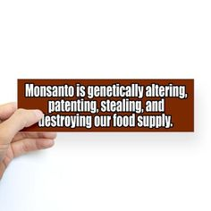 If you don't know Monsanto; watch Food Inc.