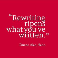 "Ripened articles are the most refreshing and satisfying. ""Rewriting ripens what you've written."" - Duane Alan Hahn"